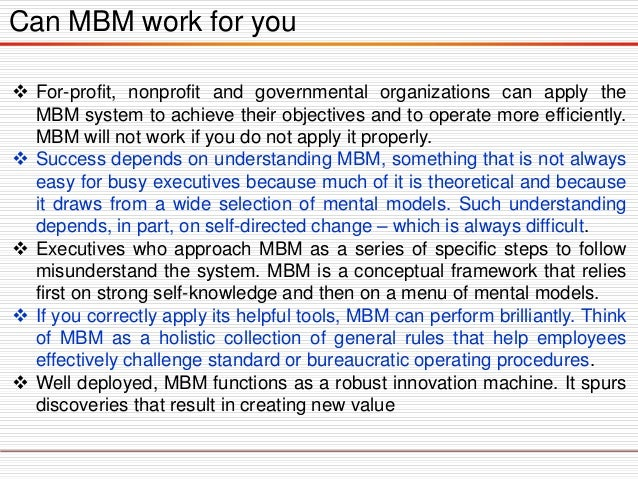 Can MBM work for you  For-profit, nonprofit and governmental organizations can apply the MBM system to achieve their obje...