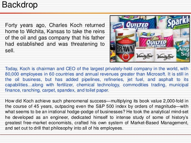 Backdrop Today, Koch is chairman and CEO of the largest privately-held company in the world, with 80,000 employees in 60 c...