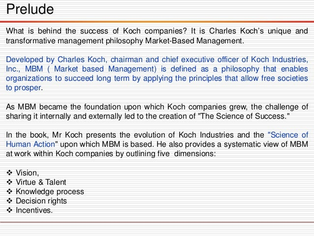 Prelude What is behind the success of Koch companies? It is Charles Koch's unique and transformative management philosophy...
