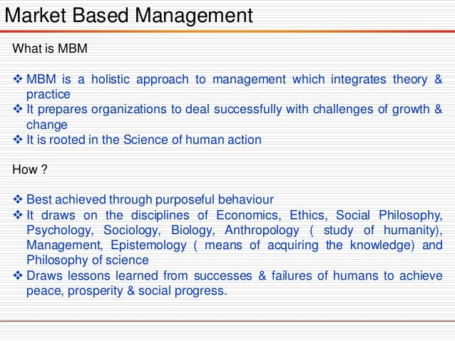 Market Based Management What is MBM  MBM is a holistic approach to management which integrates theory & practice  It pre...
