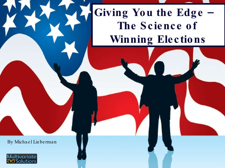 Giving You the Edge – The Science of  Winning Elections By Michael Lieberman