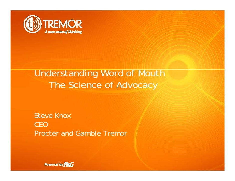 Understanding Word of Mouth    The Science of Advocacy   Steve Knox CEO Procter and Gamble Tremor                         ...