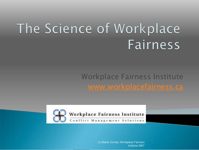 Workplace Fairness Institute www.workplacefairness.ca (c) Blaine Donais, Workplace Fairness Institute 2007