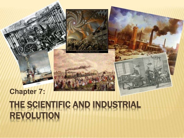 THE SCIENTIFIC AND INDUSTRIAL REVOLUTION Chapter 7: