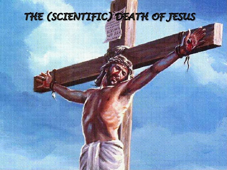 THE (SCIENTIFIC) DEATH OF JESUS <br />