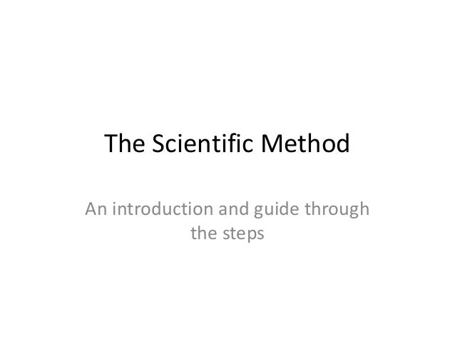 The Scientific Method An introduction and guide through the steps