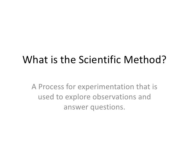 What is the Scientific Method?<br />A Process for experimentation that is used to explore observations and answer question...