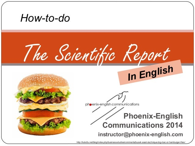 Phoenix-English Communications 2014 instructor@phoenix-english.com The Scientific Report How-to-do In English http://tutor...