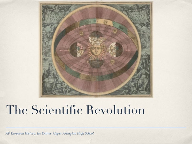 The Scientific Revolution AP European History. Joe Endres. Upper Arlington High School