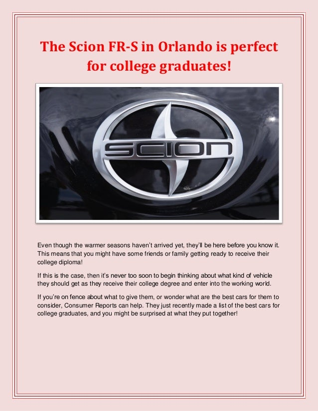 The Scion FR-S in Orlando is perfect for college graduates!  Even though the warmer seasons haven't arrived yet, they'll b...