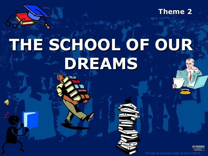 Private Economics High School INOVA Theme 2 THE SCHOOL OF OUR DREAMS