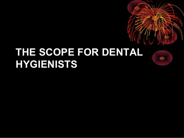 THE SCOPE FOR DENTALHYGIENISTS