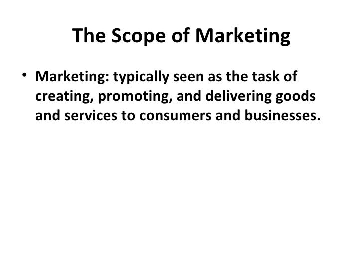 The Scope of Marketing• Marketing: typically seen as the task of  creating, promoting, and delivering goods  and services ...