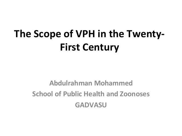 The Scope of VPH in the Twenty- First Century Abdulrahman Mohammed School of Public Health and Zoonoses GADVASU