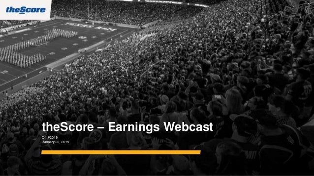 theScore – Earnings Webcast Q1 F2019 January 23, 2019