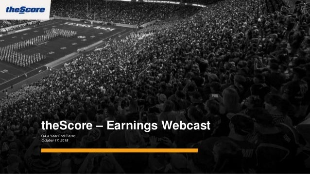 theScore – Earnings Webcast Q4 & Year End F2018 October 17, 2018