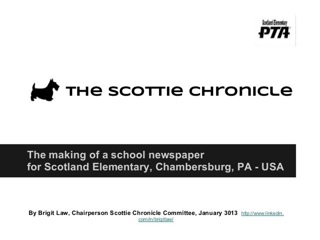 The Scottie ChronicleThe making of a school newspaperfor Scotland Elementary, Chambersburg, PA - USABy Brigit Law, Chairpe...