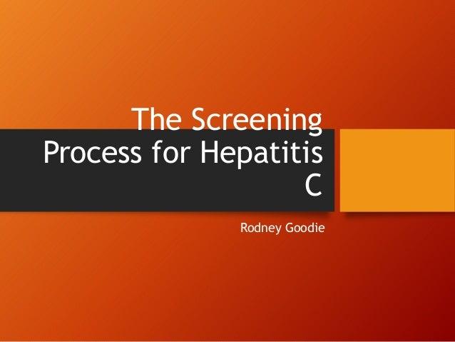 The Screening Process for Hepatitis C Rodney Goodie