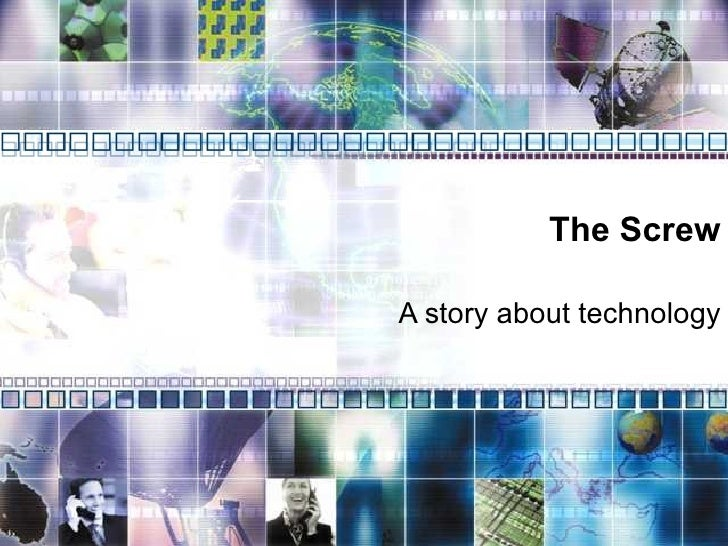 The Screw A story about technology