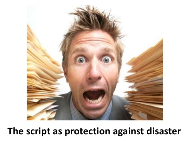 The script as protection against disaster