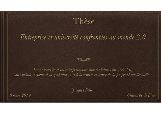 Thèse ! Entreprise et université confrontées au monde 2.0 ! ! ! ! ! Les universités et les entreprises face aux évolutions...