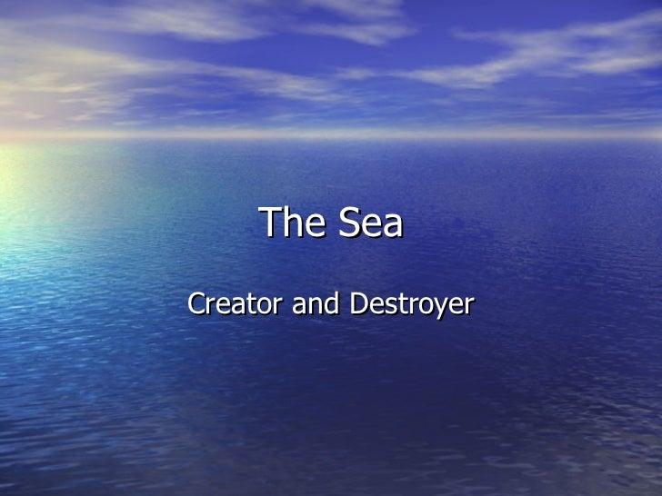 The Sea Creator and Destroyer