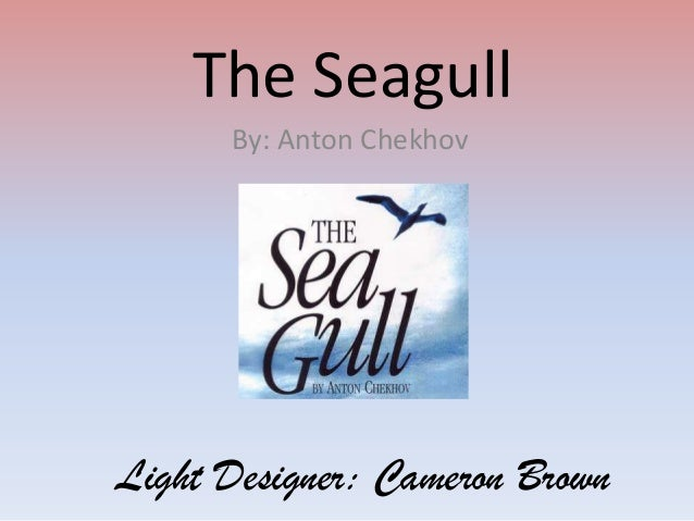 The Seagull By: Anton Chekhov  Light Designer: Cameron Brown