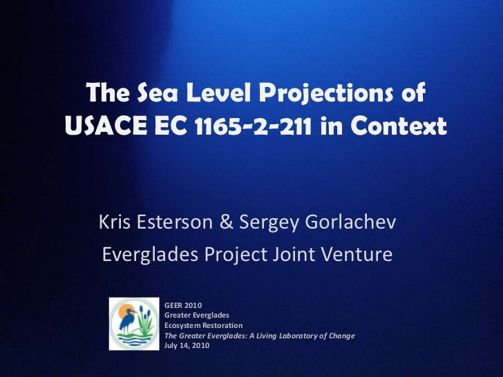 The Sea Level Projections of USACE EC 1165-2-211 in Context<br />Kris Esterson & Sergey Gorlachev<br />Everglades Project ...