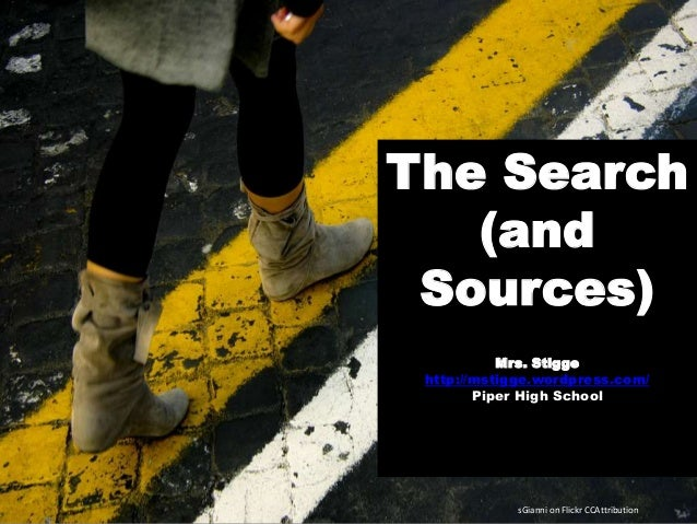The Search (and Sources) Mrs. Stigge http://mstigge.wordpress.com/ Piper High School sGianni on Flickr CCAttribution