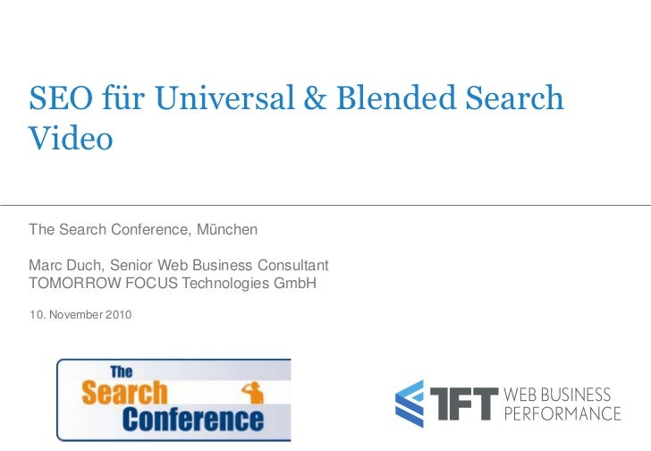 SEO für Universal & Blended SearchVideoThe Search Conference, MünchenMarc Duch, Senior Web Business ConsultantTOMORROW FOC...