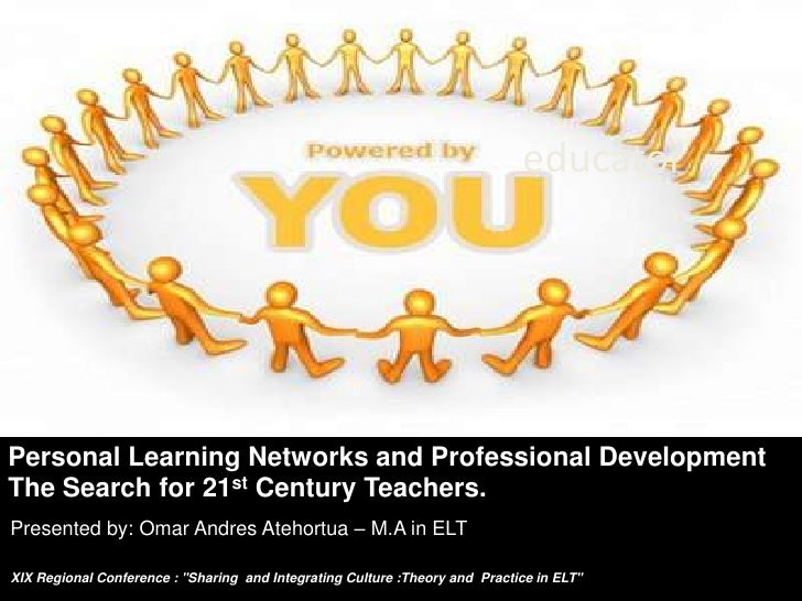 educator<br />Personal Learning Networks and Professional Development The Search for 21st Century Teachers.<br />Presented...