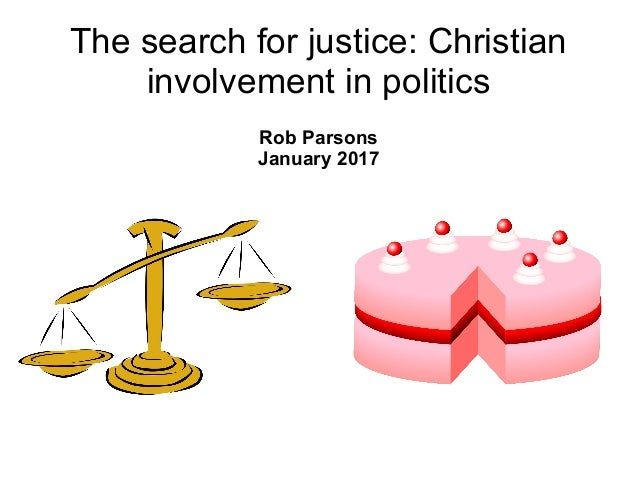 The search for justice: Christian involvement in politics Rob Parsons January 2017