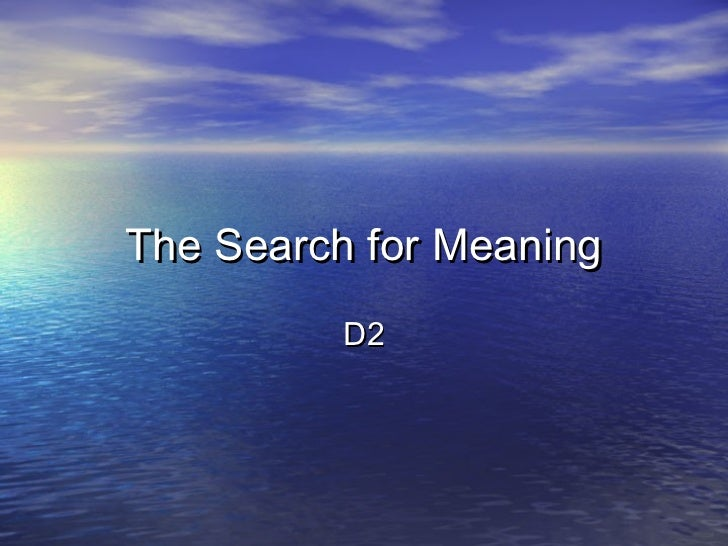 The Search for Meaning          D2