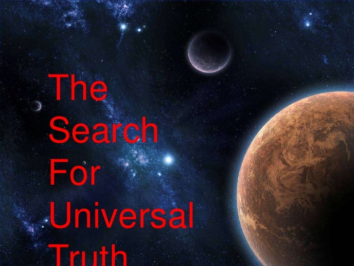 The Search For Universal TRUTH<br />The Search For Universal Truth<br />