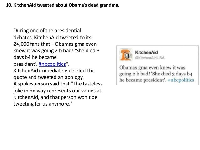 10. KitchenAid tweeted about Obamas dead grandma.   During one of the presidential   debates, KitchenAid tweeted to its   ...