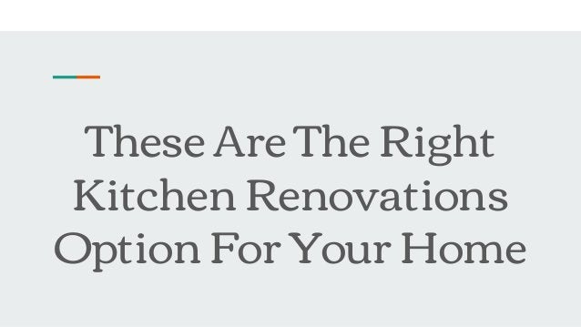 These Are The Right Kitchen Renovations Option For Your Home