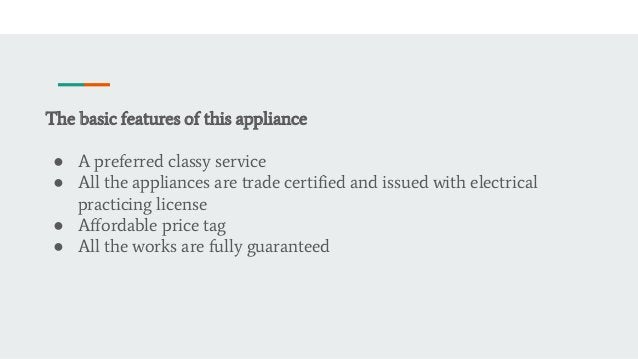 The basic features of this appliance ● A preferred classy service ● All the appliances are trade certified and issued with...