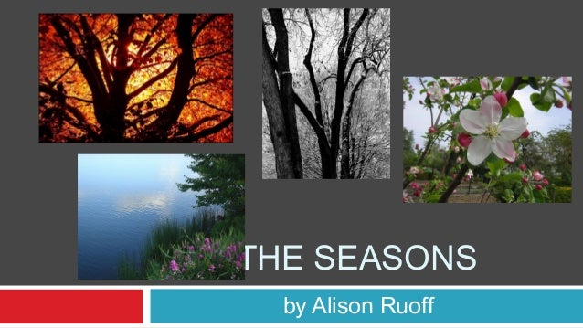 THE SEASONS  by Alison Ruoff