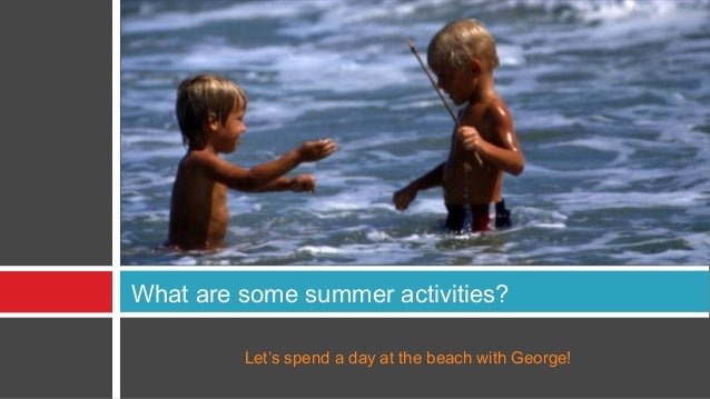 What are some summer activities?         Let's spend a day at the beach with George!