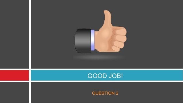 GOOD JOB! QUESTION 2