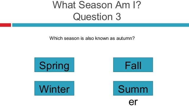 What Season Am I?      Question 3  Which season is also known as autumn?Spring                            FallWinter      ...