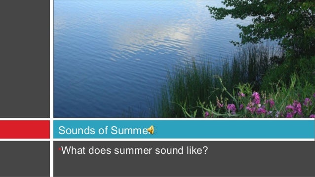 Sounds of SummerWhat does summer sound like?