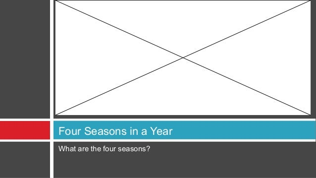 Four Seasons in a YearWhat are the four seasons?