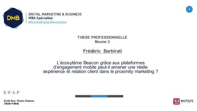 1 THESE PROFESSIONNELLE Master 2 Frédéric Barbirati L'écosytème Beacon grâce aux plateformes  d'engagement mobile p...