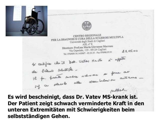 Es wird bescheinigt, dass Dr. Vatev MS-krank ist.Der Patient zeigt schwach verminderte Kraft in denunteren Extremitäten mi...