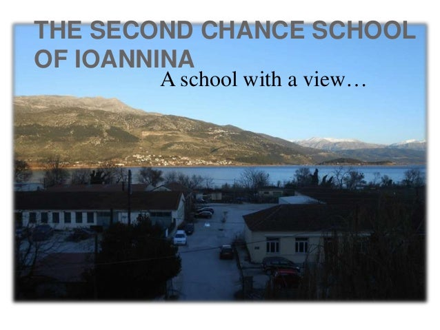 THE SECOND CHANCE SCHOOL OF IOANNINA A school with a view…