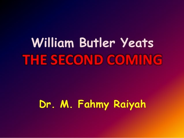 William Butler Yeats  THE SECOND COMING Dr. M. Fahmy Raiyah