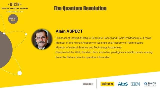 ORGANIZED BY JUNE 20TH 2019 The Quantum Revolution Professor at Institut d'Optique Graduate School and Ecole Polytechnique...