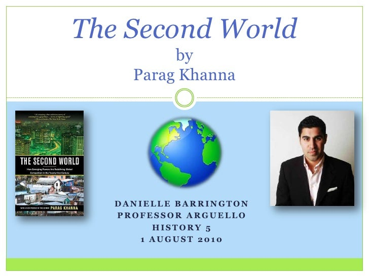 Danielle barrington<br />Professor arguello<br />History 5<br />1 august 2010<br />The Second WorldbyParagKhanna<br />