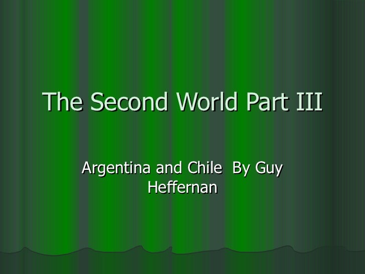The Second World Part III Argentina and Chile  By Guy Heffernan